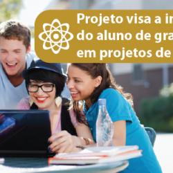 Projeto visa a inserção do aluno de graduação em projetos de pesquisa