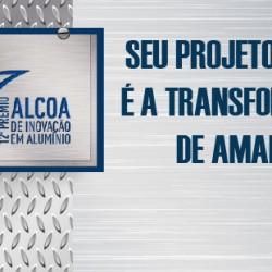 Participe da 12ª edição do Prêmio Alcoa de Inovação em Alumínio